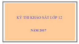 Hướng dẫn thi khảo sát chất lượng lớp 12, tháng 12 năm 2017