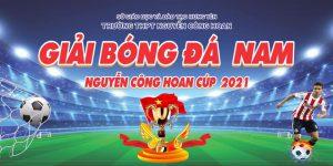 KHAI MẠC GIẢI BÓNG ĐÁ  NGUYEN CONG HOAN'S CUP NĂM HỌC 2020-2021